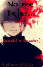 No me dejes... [Kaneki x Reader] by KonnyB3l3n