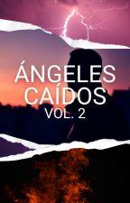 Ángeles Caídos [Vol. 2] by WeeabooPower