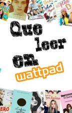!Que leer en wattpad¡ by GabrielaLpez206
