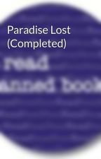 Paradise Lost (Completed) by BannedBooks