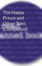 The Happy Prince and Other Tales (Completed) by BannedBooks