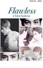 ~Flawless~: Kaihun/Sekai EXO Fanfiction by ExoLovesEggroll