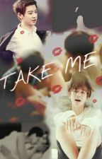 Take Me (ChanBaek) by ChoiCinddy