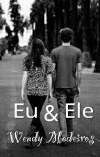 Eu E Ele by Wendisy_Medeiros