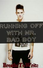 Running Off with Mr. Bad Boy by BreatheToWrite