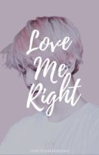 Love Me Right by YehetfulKkaebsong