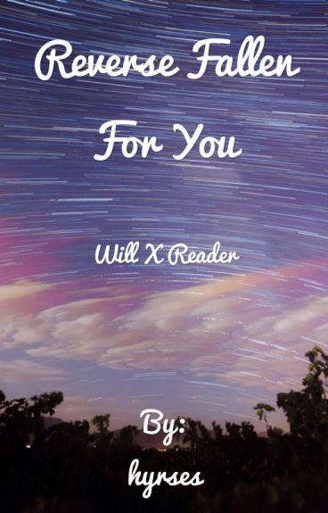 Reverse Fallen for You (Will X Reader)