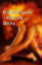 Book Of Spells ~ Krissy & Becky by Krissy_Becky