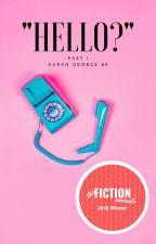 """Hello?"" Pt. 1 by SarahGeorge89"