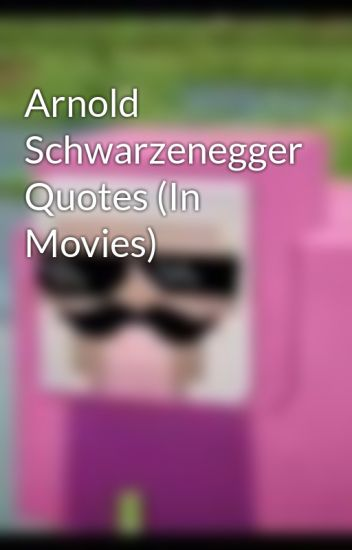 Arnold Schwarzenegger Quotes In Movies The Royal Assistant Of