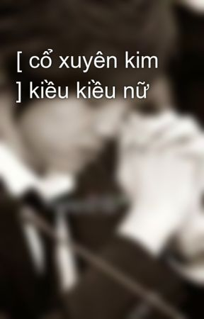 [ cổ xuyên kim ] kiều kiều nữ by u_know92