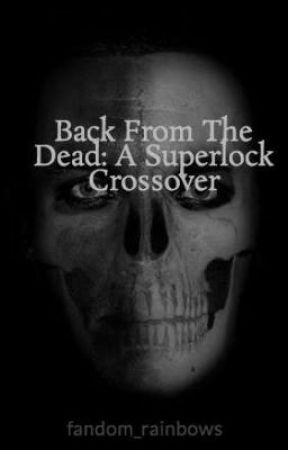 Back From The Dead: A Superlock Crossover by kevinfreakingsolo