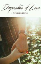 Desperation of Love by rhyanieindriani
