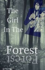 The Girl In The Forest(Ciel X Reader) by Faithis260