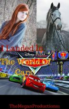 I Landed in the World of Cars! #wattys2018 by TheMeganProductions1