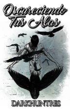 Oscureciendo tus alas by Darkhuntres