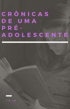 Crônicas de uma pré - adolescente by LizcHoran