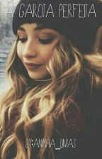 A Garota Perfeita by aninha_limas