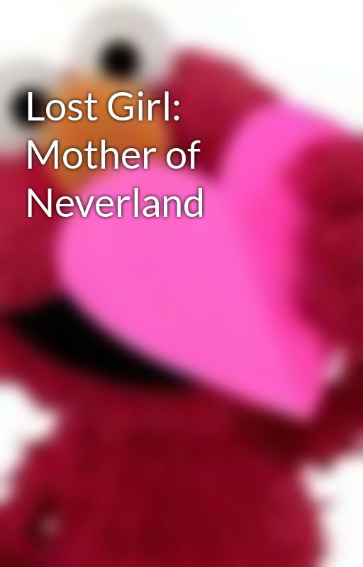 Lost Girl: Mother of Neverland by Yayabean