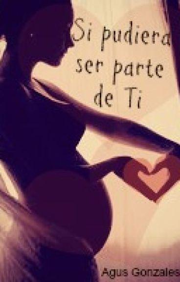 Si pudiera ser parte de Ti © (#1) ✔