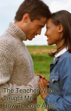 The Teacher Who Taught Me How To Love Again. by TosinTaiwo