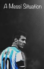 A Messi Situation by _soccer_addict_