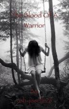 Blood of a Warrior (Major rewriting) by ash-jisselle28