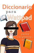 Diccionario para WattPad by Filosofica_Que-te