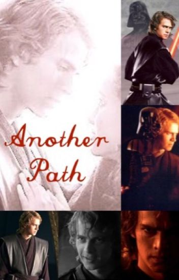 Another Path (Anakin Skywalker) (#Wattys2016)