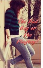 The Bad Boy Or The Playboy? by MissHipsterxoxo