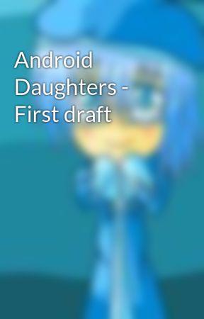 Android Daughters - First draft by RhiRhiRhernern