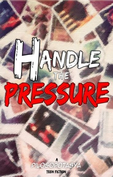 Handle the Pressure by pilosopotasya