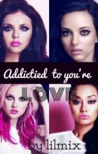 Addicted To Your Love (Little Mix Short Story) COMPLETED by jadesnutella