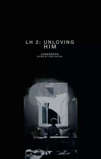 LH2: Unloving Him (ChanBaek FF)