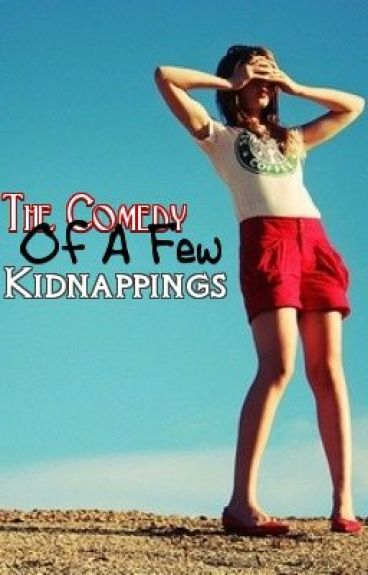 A COMEDY OF FEW KIDNAPPINGS by idontneedanusername