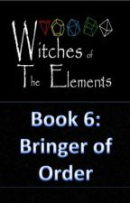 Witches of the Elements - Book 6: Bringer of Order by Darkerangel