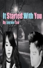 It Started With You [REWRITING] by Jaycee_Tan