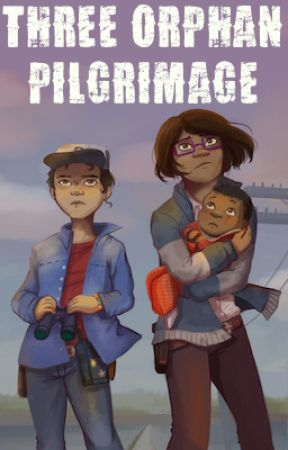 Three Orphan Pilgrimage (Alternative to The Walking Dead Game: S3) [TWDG/TWD] by JGrayDingler