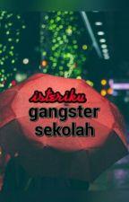 isteriku gangster sekolah by yanne_liyxxx