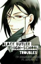 BLACK BUTLER- HIGH-SCHOOL -TROUBLES [BLACK BUTLER! VARIOUS X READER] by xXMrsMichaelisXx