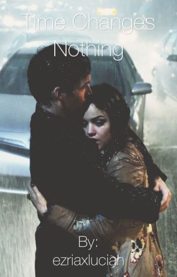 Time Changes Nothing: An Ezria Fanfiction