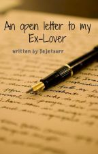 An Open Letter to my Ex-Lover by Jejetaurr