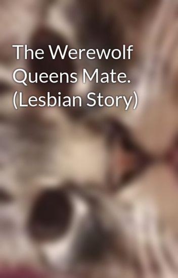 The Werewolf Queens Mate. (Lesbian Story)