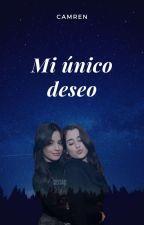 Mi Único Deseo (CamRen)[COMPLETA] (Editando) by JAFM93