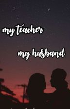 My Teacher Is My Husband -AlPril- (Revisi) by mlanidip
