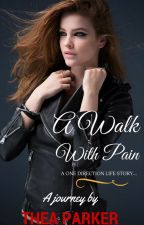 A Walk with pain - Journey Book#1 (One Direction Fanfic) by TheaArleneParker