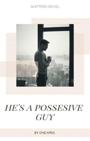 He's A Possesif Guy
