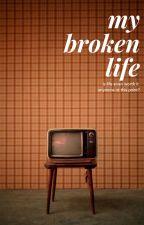 My Broken Life by takos_aregood