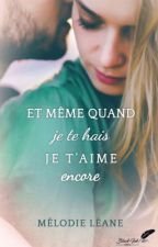 Et même quand je te hais, je t'aime encore (en réécriture) by elogui76