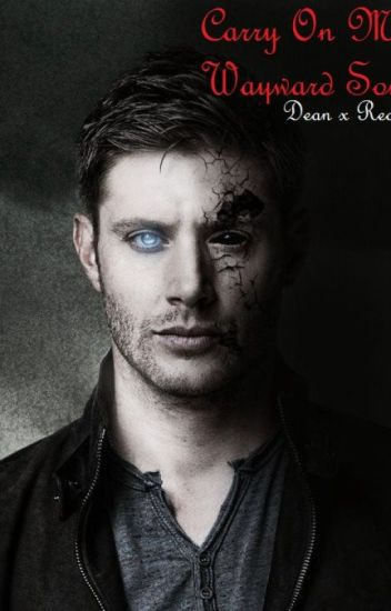 Carry On My Wayward Son- Dean x Reader Fanfiction - Aaliyah J M